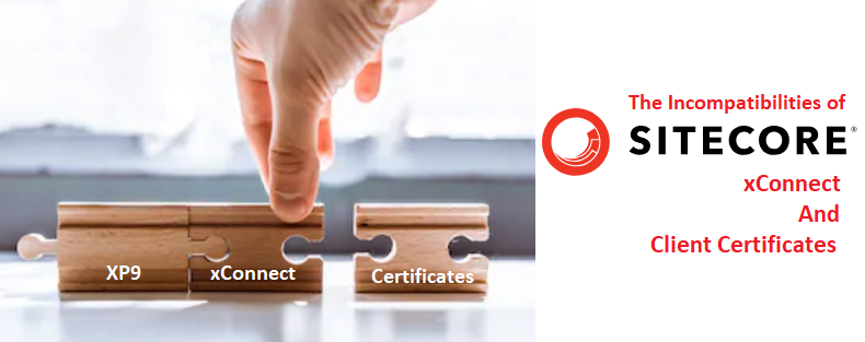 Incompatibilities of xConnect and Client Certificates – Sitecore